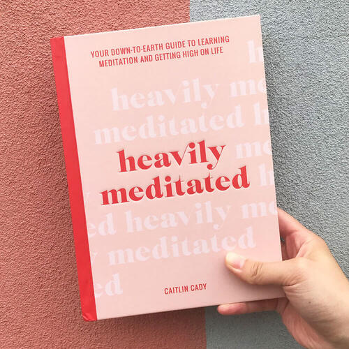 Heavily Meditated, Down-To-Earth Guide To Meditation